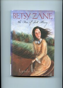 Betsy Zane: the Rose of Fort Henry by Lynda Durrant